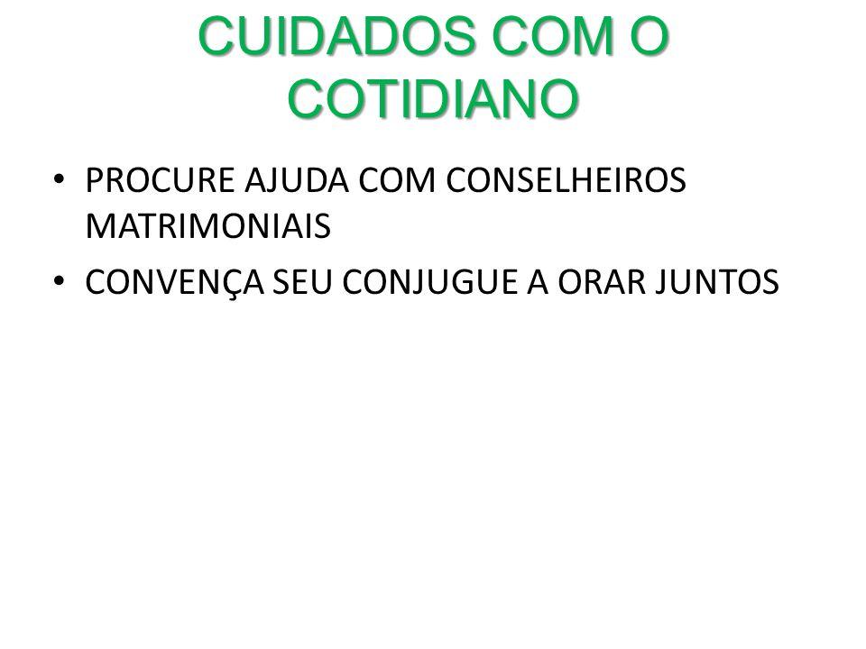 PROCURE AJUDA COM CONSELHEIROS MATRIMONIAIS CONVENÇA SEU CONJUGUE A ORAR JUNTOS CUIDADOS COM O COTIDIANO