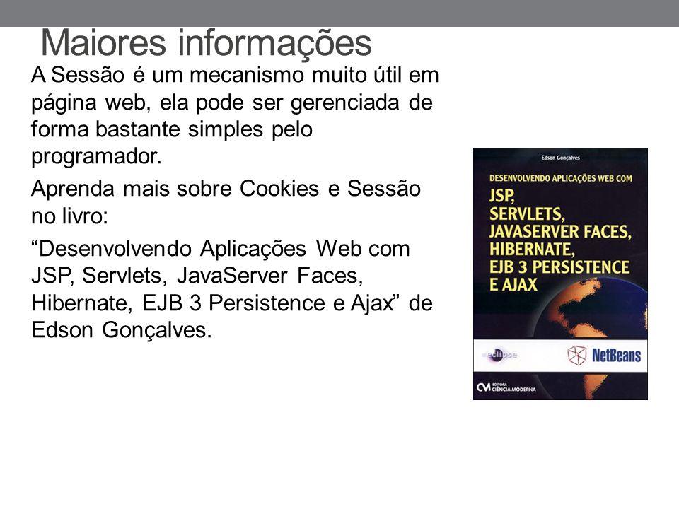 Maiores informações A Sessão é um mecanismo muito útil em página web, ela pode ser gerenciada de forma bastante simples pelo programador.