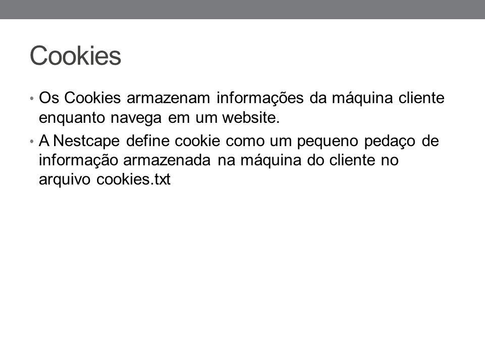 Cookies Os Cookies armazenam informações da máquina cliente enquanto navega em um website.