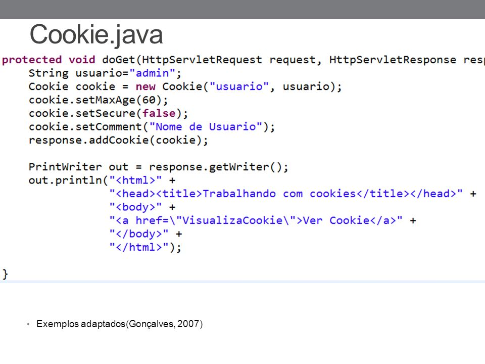 setMaxAge(int i): tempo de expiração em segundos do cookie setSecure(boolean b): indica se o cookie deve ser transmitido pelo protocolo HTTP padrão setComment: comentário sobre o cookie addCookie(Cookie e): grava o cookie na máquina cliente