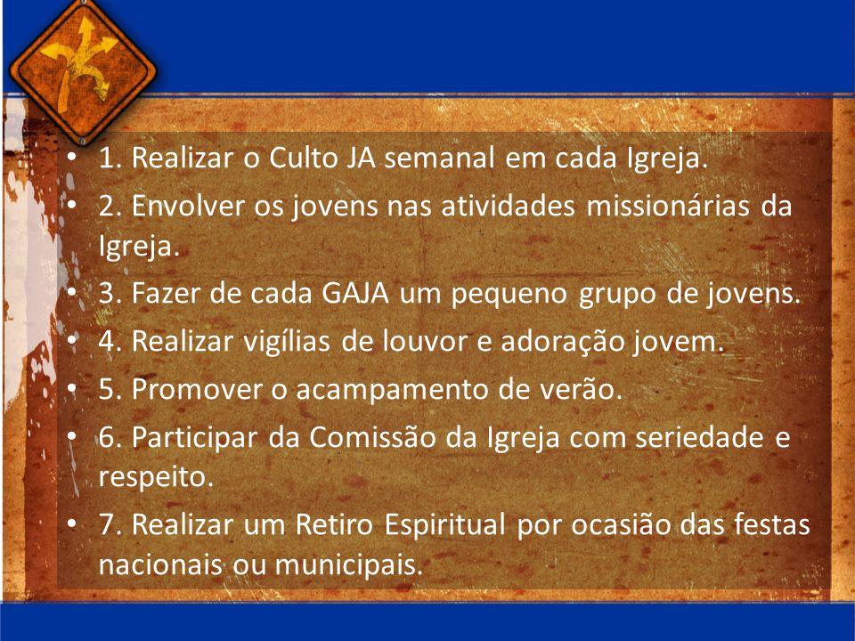 1. Realizar o Culto JA semanal em cada Igreja. 2. Envolver os jovens nas atividades missionárias da Igreja. 3. Fazer de cada GAJA um pequeno grupo de