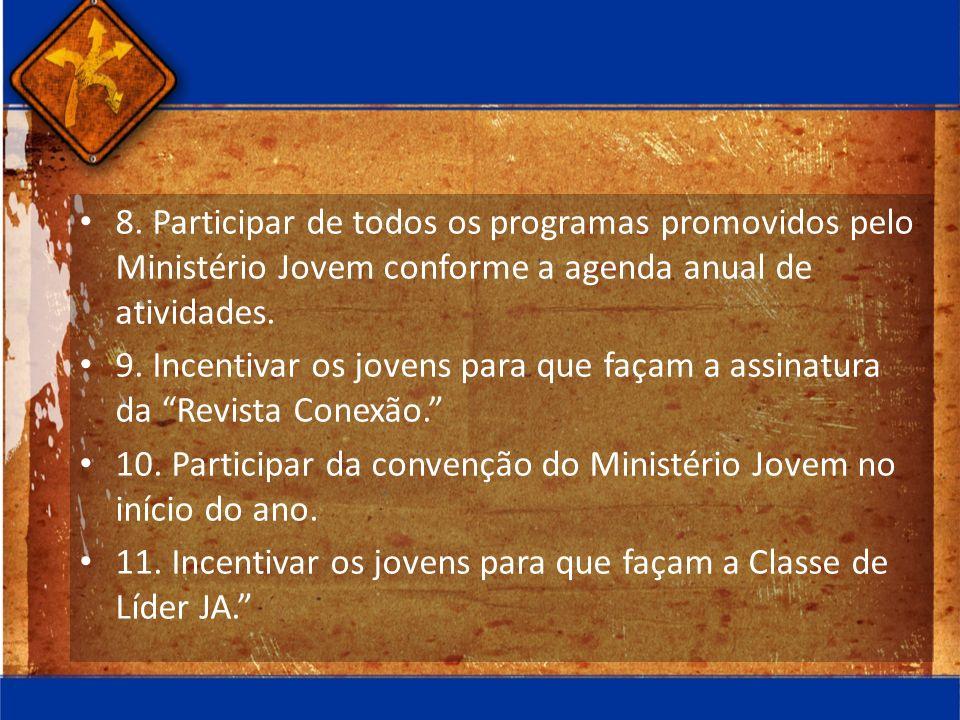 8. Participar de todos os programas promovidos pelo Ministério Jovem conforme a agenda anual de atividades. 9. Incentivar os jovens para que façam a a