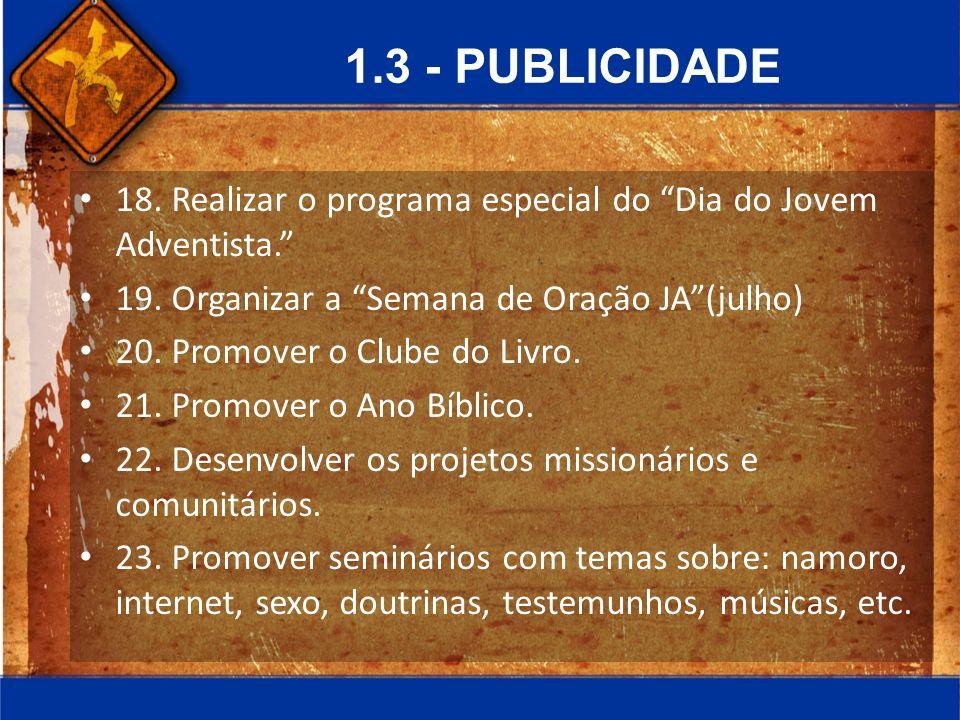 1.3 - PUBLICIDADE 18. Realizar o programa especial do Dia do Jovem Adventista. 19. Organizar a Semana de Oração JA(julho) 20. Promover o Clube do Livr