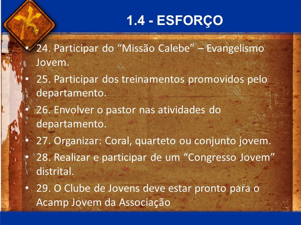 1.4 - ESFORÇO 24. Participar do Missão Calebe – Evangelismo Jovem. 25. Participar dos treinamentos promovidos pelo departamento. 26. Envolver o pastor