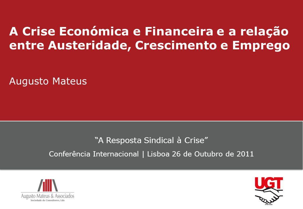 A Crise Económica e Financeira e a relação entre Austeridade, Crescimento e Emprego Augusto Mateus A Resposta Sindical à Crise Conferência Internacion