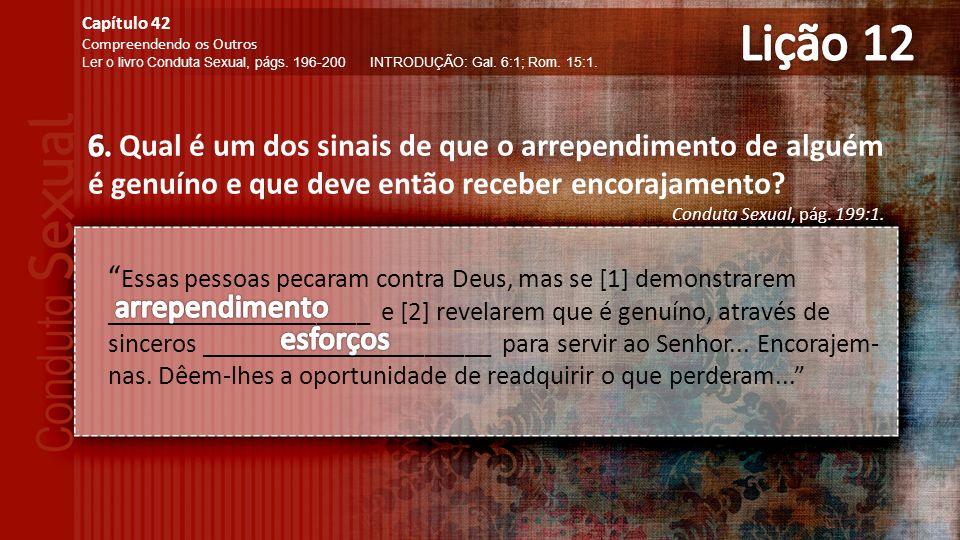 Essas pessoas pecaram contra Deus, mas se [1] demonstrarem ____________________ e [2] revelarem que é genuíno, através de sinceros ______________________ para servir ao Senhor...