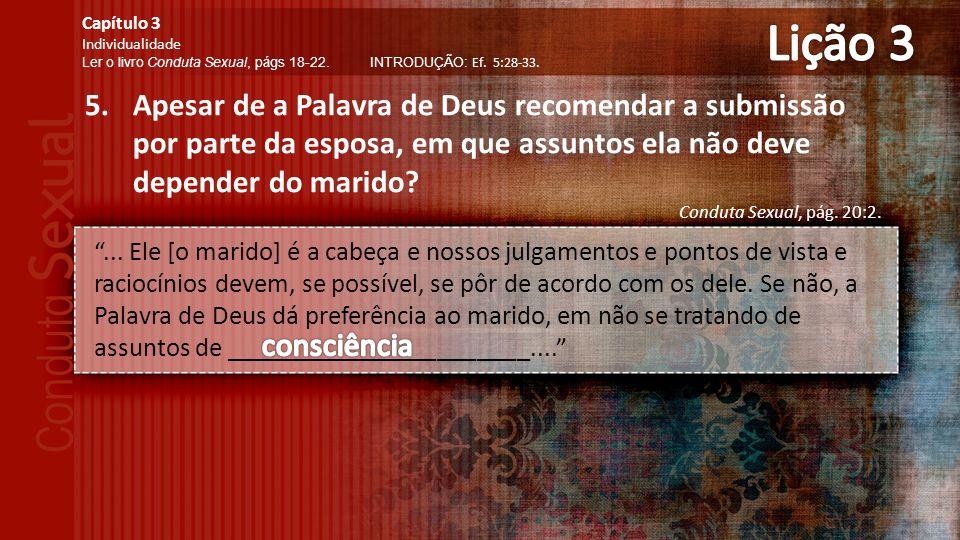 5.Apesar de a Palavra de Deus recomendar a submissão por parte da esposa, em que assuntos ela não deve depender do marido.