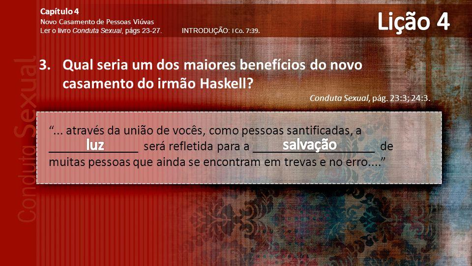 3.Qual seria um dos maiores benefícios do novo casamento do irmão Haskell.