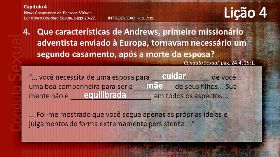 4.Que características de Andrews, primeiro missionário adventista enviado à Europa, tornavam necessário um segundo casamento, após a morte da esposa.