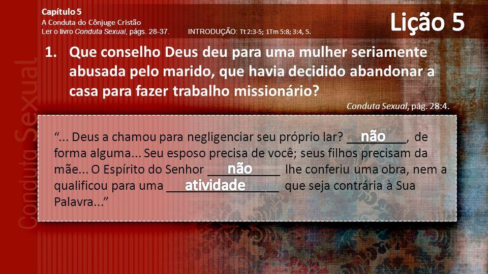 1.Que conselho Deus deu para uma mulher seriamente abusada pelo marido, que havia decidido abandonar a casa para fazer trabalho missionário.