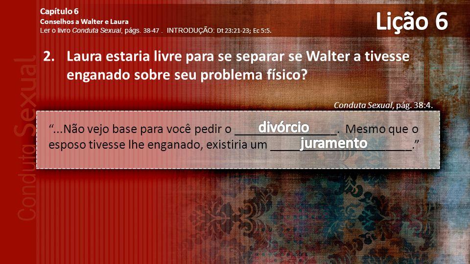 2.Laura estaria livre para se separar se Walter a tivesse enganado sobre seu problema físico.