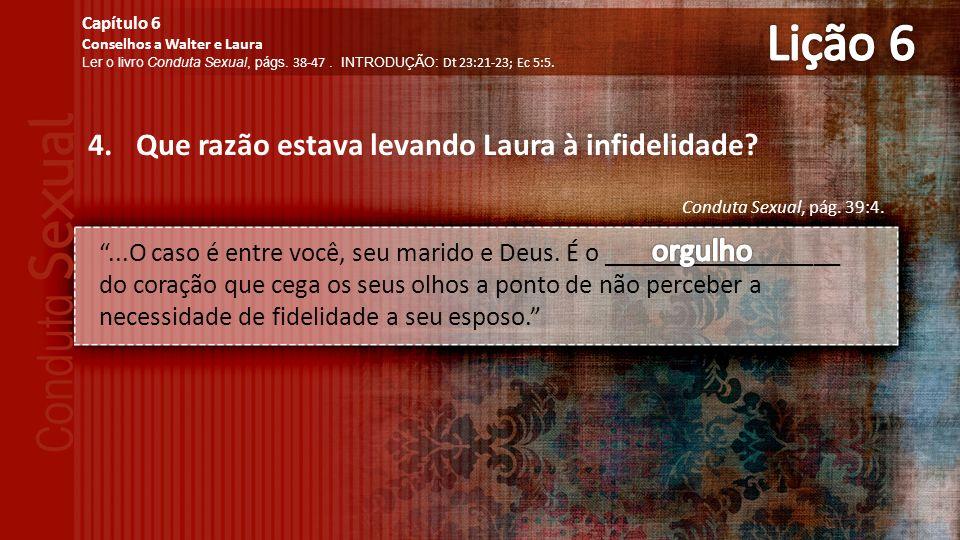 4.Que razão estava levando Laura à infidelidade.Conduta Sexual, pág.