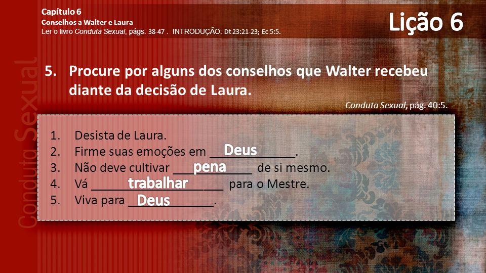 5.Procure por alguns dos conselhos que Walter recebeu diante da decisão de Laura.