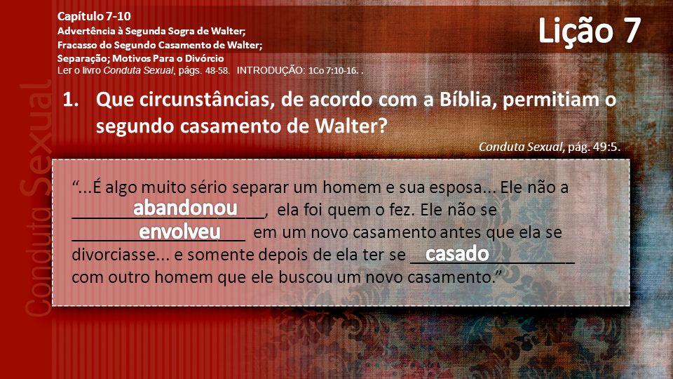 1.Que circunstâncias, de acordo com a Bíblia, permitiam o segundo casamento de Walter.
