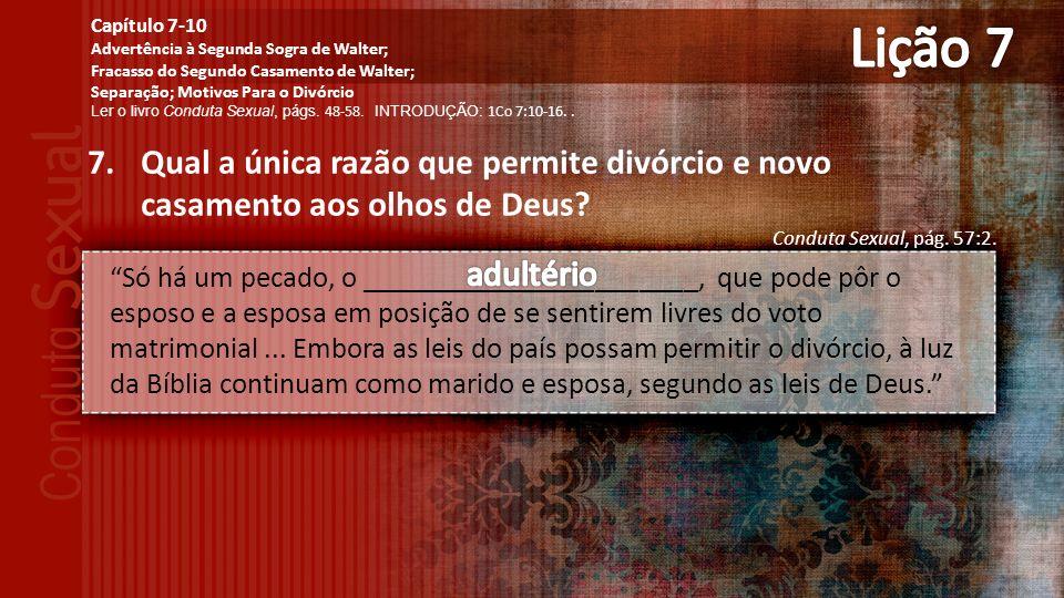 7.Qual a única razão que permite divórcio e novo casamento aos olhos de Deus.