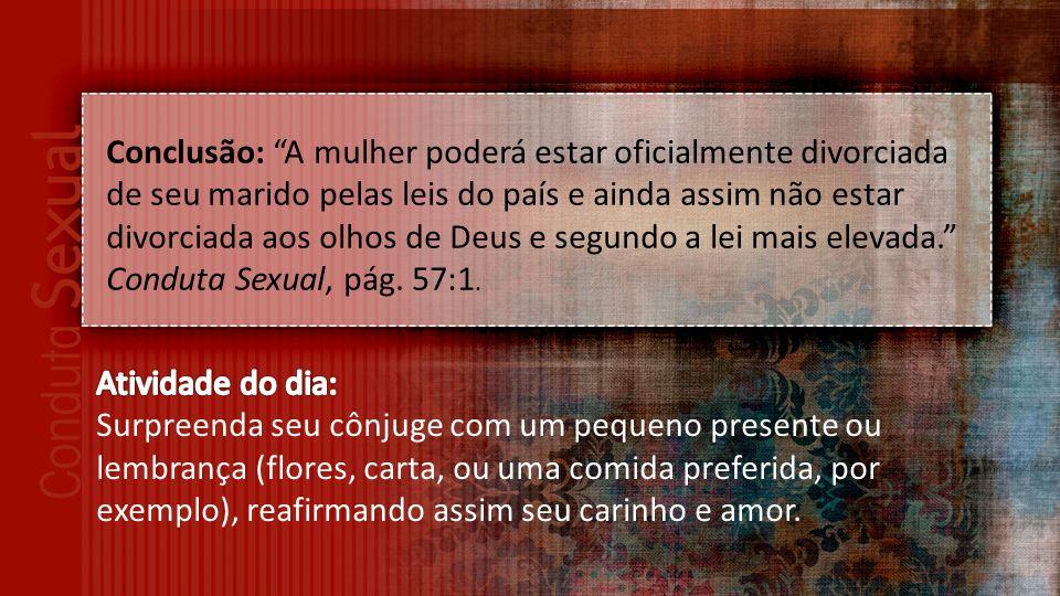 Conclusão: A mulher poderá estar oficialmente divorciada de seu marido pelas leis do país e ainda assim não estar divorciada aos olhos de Deus e segundo a lei mais elevada.