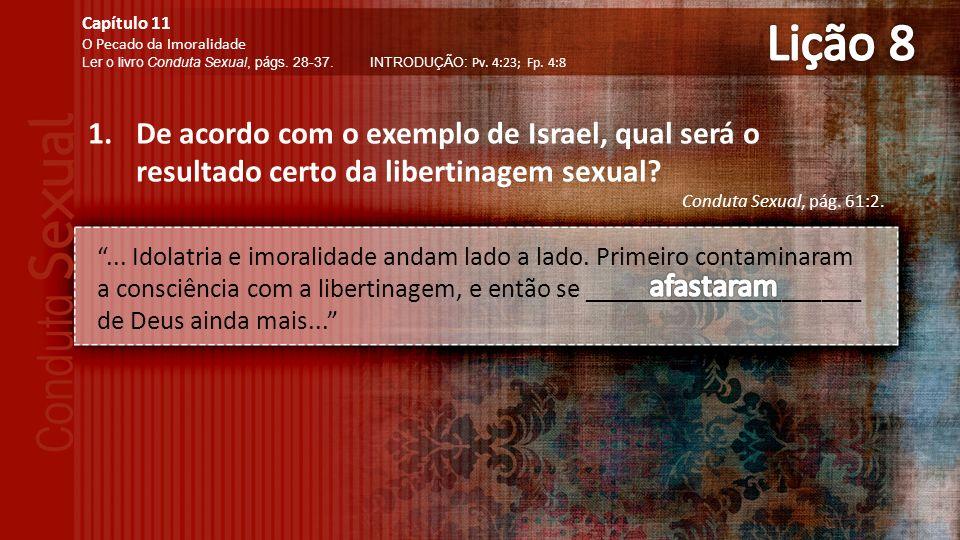 1.De acordo com o exemplo de Israel, qual será o resultado certo da libertinagem sexual.