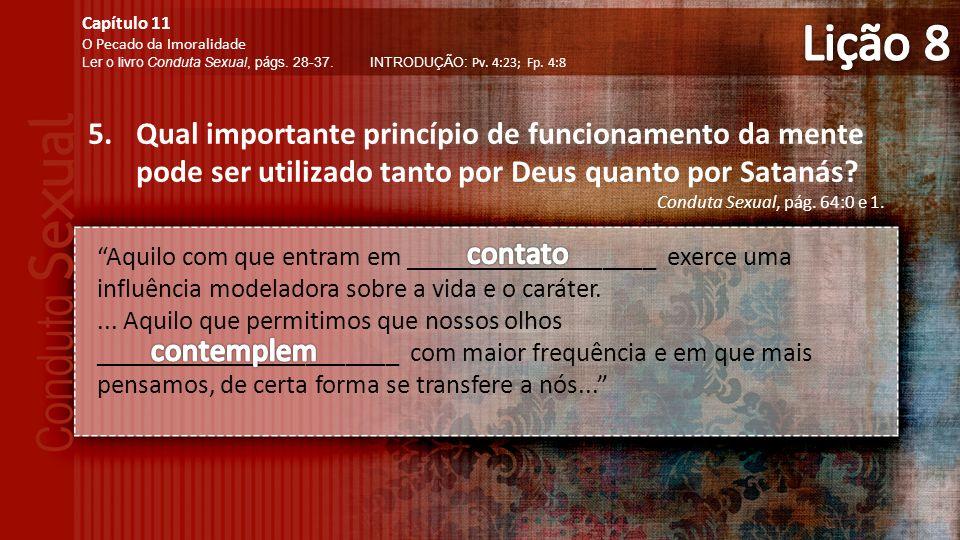 5.Qual importante princípio de funcionamento da mente pode ser utilizado tanto por Deus quanto por Satanás.