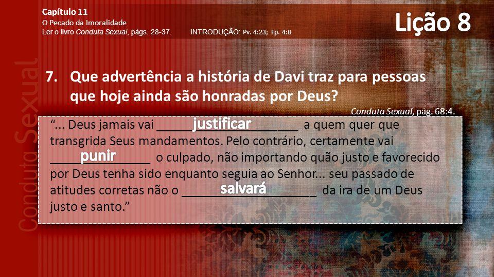 7.Que advertência a história de Davi traz para pessoas que hoje ainda são honradas por Deus.