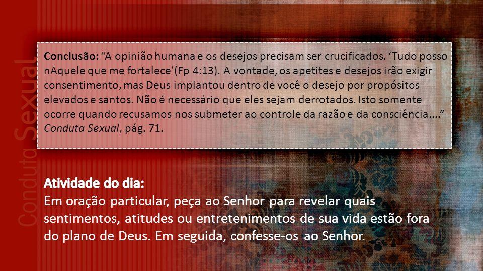 Conclusão: A opinião humana e os desejos precisam ser crucificados.