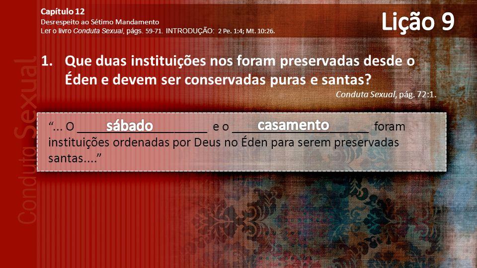1.Que duas instituições nos foram preservadas desde o Éden e devem ser conservadas puras e santas.