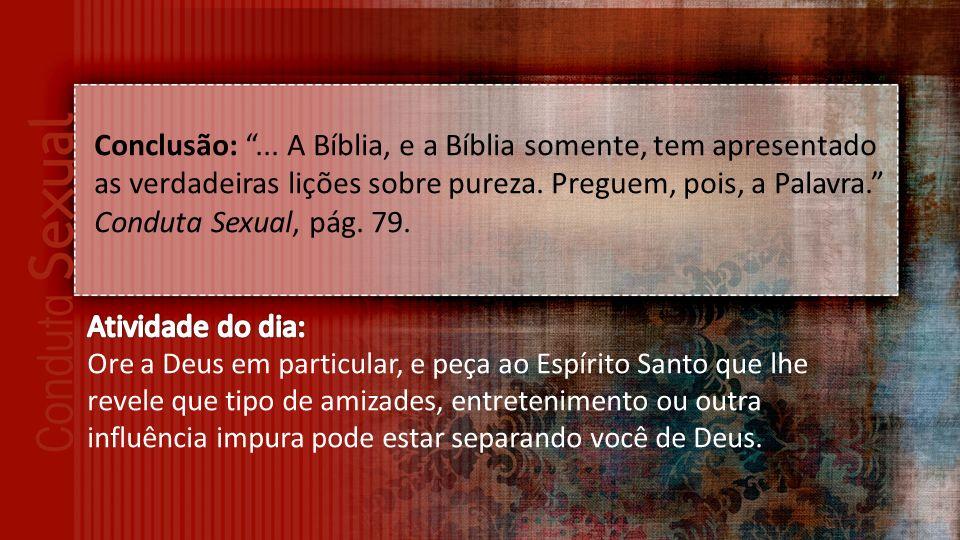 Conclusão:...A Bíblia, e a Bíblia somente, tem apresentado as verdadeiras lições sobre pureza.
