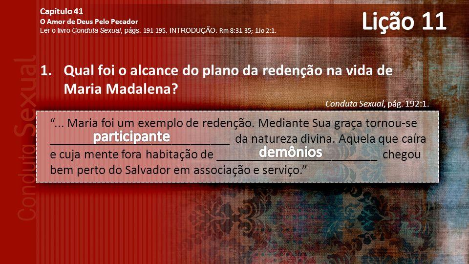 1.Qual foi o alcance do plano da redenção na vida de Maria Madalena.
