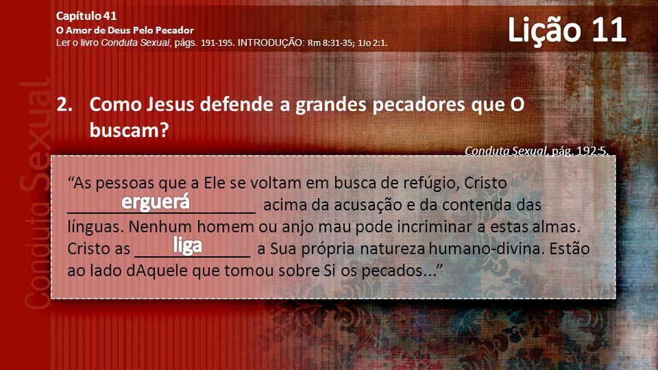 2.Como Jesus defende a grandes pecadores que O buscam.
