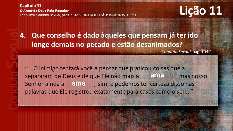 4.Que conselho é dado àqueles que pensam já ter ido longe demais no pecado e estão desanimados.
