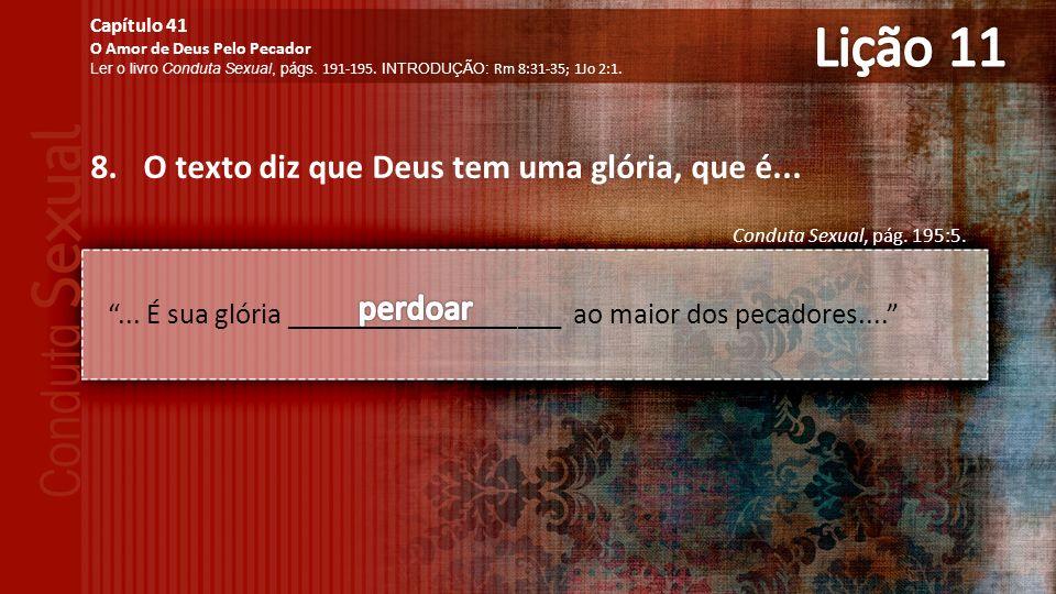 8.O texto diz que Deus tem uma glória, que é...Conduta Sexual, pág.