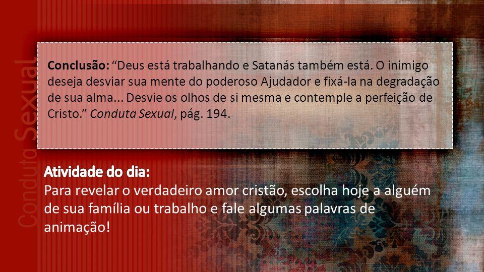 Conclusão: Deus está trabalhando e Satanás também está.