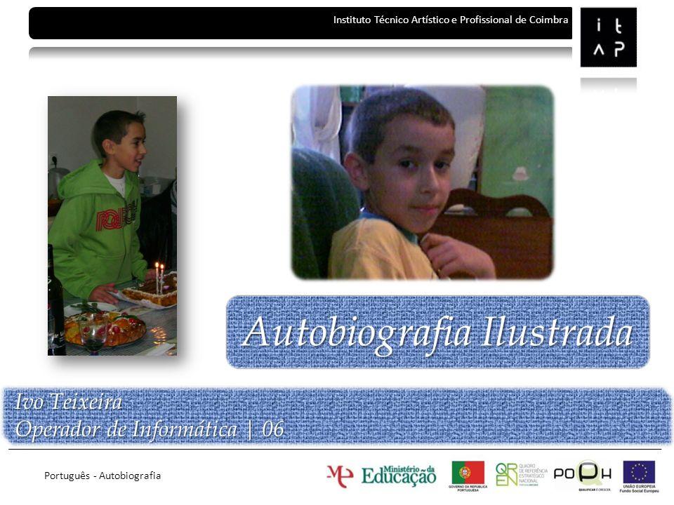 Autobiografia Ilustrada Ivo Teixeira Operador de Informática | 06 Instituto Técnico Artístico e Profissional de Coimbra Português - Autobiografia