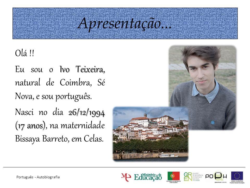 Apresentação... Olá !! Ivo Teixeira, Eu sou o Ivo Teixeira, natural de Coimbra, Sé Nova, e sou português. 26/12/1994 (17 anos) Nasci no dia 26/12/1994