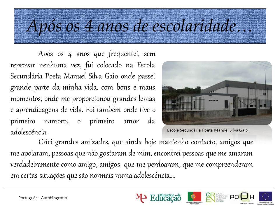 Após os 4 anos de escolaridade… Após os 4 anos que frequentei, sem reprovar nenhuma vez, fui colocado na Escola Secundária Poeta Manuel Silva Gaio ond