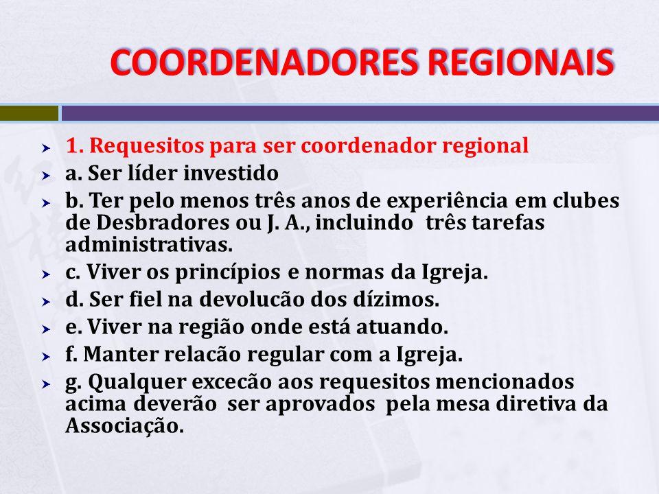 COORDENADORES REGIONAIS COORDENADORES REGIONAIS REGULAMENTO GERAL PARA COORDENADOR REGIONAL DE SOCIEDADES DE JOVENS, CLUBES DE DESBRAVADORES E AVENTUR