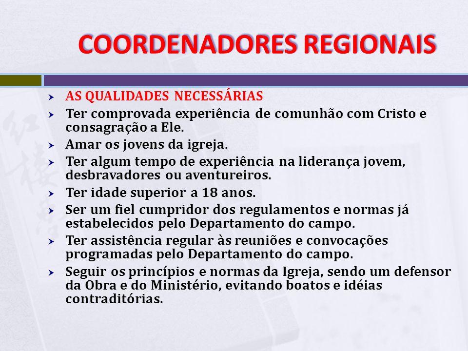 COORDENADORES REGIONAIS COORDENADORES REGIONAIS 2. Nomeação a. Será proposta pelo pastor do distrito da referida região ao diretor do Ministério Jovem