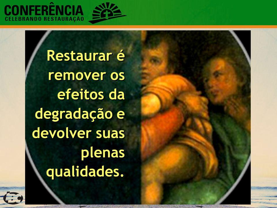 Restaurar é remover os efeitos da degradação e devolver suas plenas qualidades.