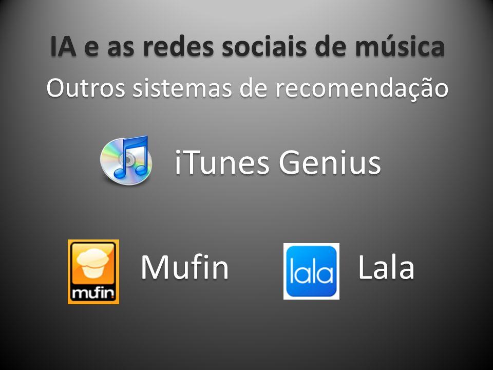 IA e as redes sociais de música Outros sistemas de recomendação iTunes Genius MufinLala