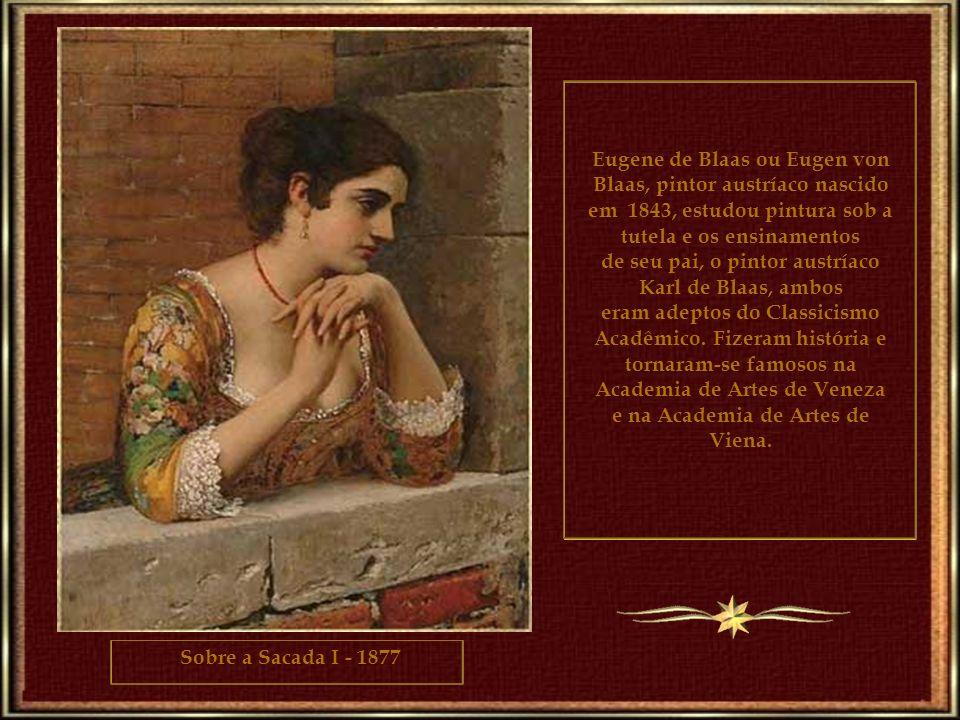 Eugene de Blaas ou Eugen von Blaas, pintor austríaco nascido em 1843, estudou pintura sob a tutela e os ensinamentos de seu pai, o pintor austríaco Karl de Blaas, ambos eram adeptos do Classicismo Acadêmico.