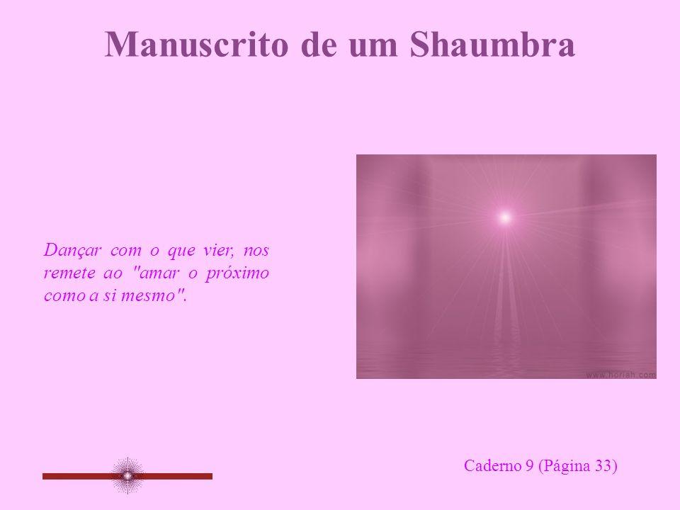 Manuscrito de um Shaumbra Dançar com o que vier, nos remete ao amar o próximo como a si mesmo .