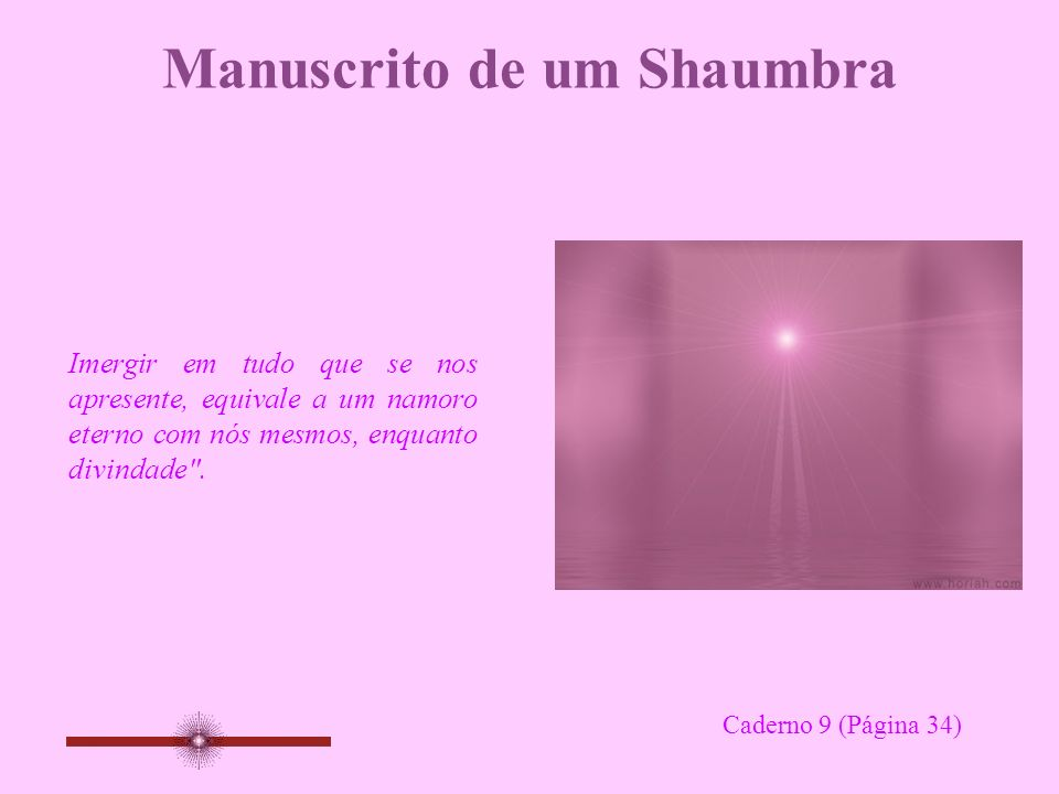 Manuscrito de um Shaumbra Imergir em tudo que se nos apresente, equivale a um namoro eterno com nós mesmos, enquanto divindade .
