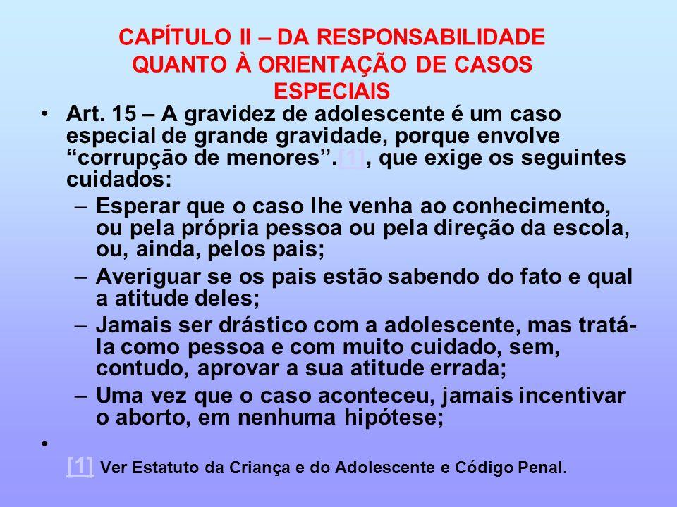 CAPÍTULO II – DA RESPONSABILIDADE QUANTO À ORIENTAÇÃO DE CASOS ESPECIAIS Art. 15 – A gravidez de adolescente é um caso especial de grande gravidade, p