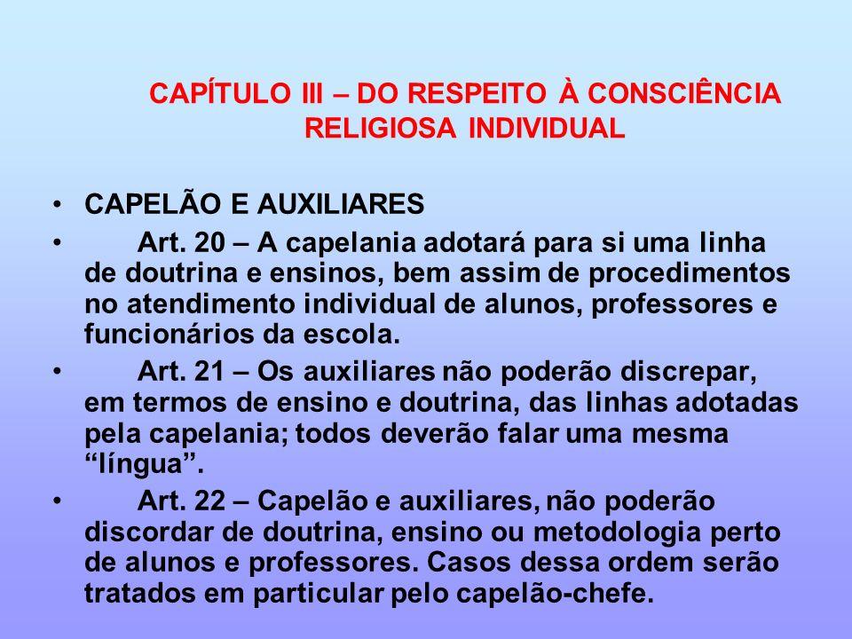 CAPÍTULO III – DO RESPEITO À CONSCIÊNCIA RELIGIOSA INDIVIDUAL CAPELÃO E AUXILIARES Art. 20 – A capelania adotará para si uma linha de doutrina e ensin