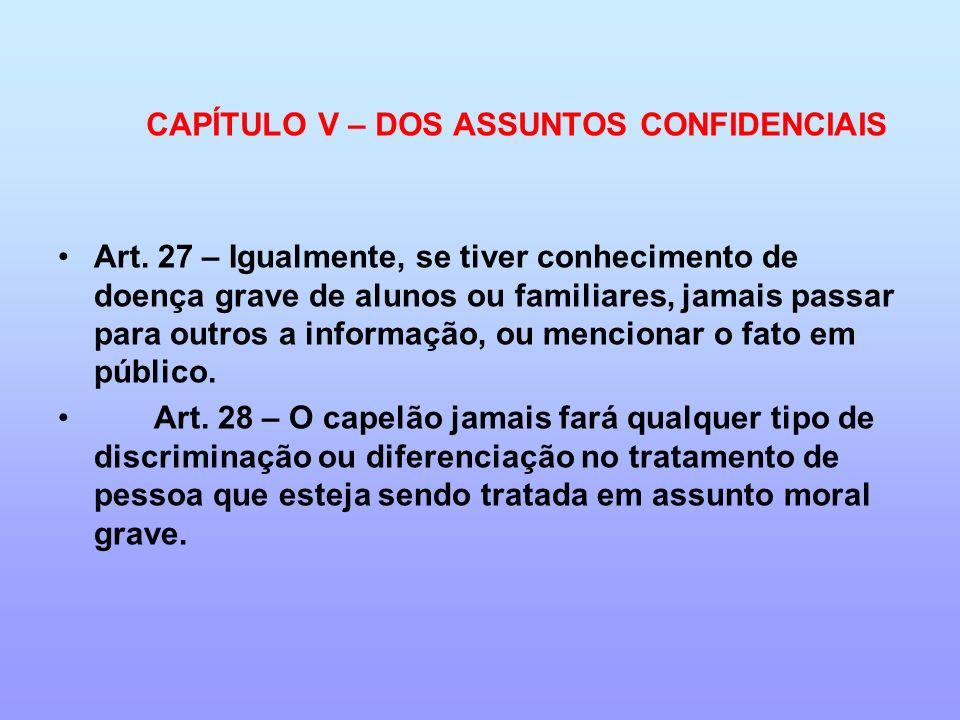 CAPÍTULO V – DOS ASSUNTOS CONFIDENCIAIS Art. 27 – Igualmente, se tiver conhecimento de doença grave de alunos ou familiares, jamais passar para outros