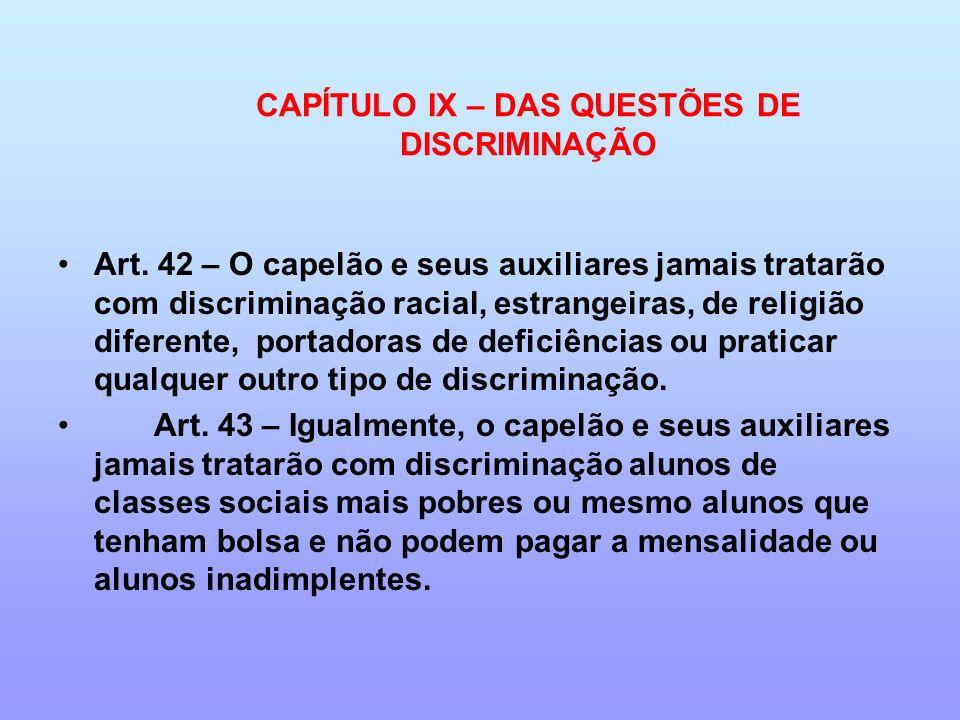 CAPÍTULO IX – DAS QUESTÕES DE DISCRIMINAÇÃO Art. 42 – O capelão e seus auxiliares jamais tratarão com discriminação racial, estrangeiras, de religião