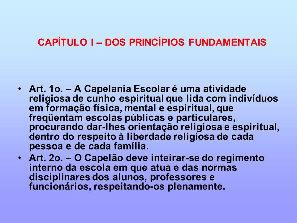 CAPÍTULO I – DOS PRINCÍPIOS FUNDAMENTAIS Art. 1o. – A Capelania Escolar é uma atividade religiosa de cunho espiritual que lida com indivíduos em forma