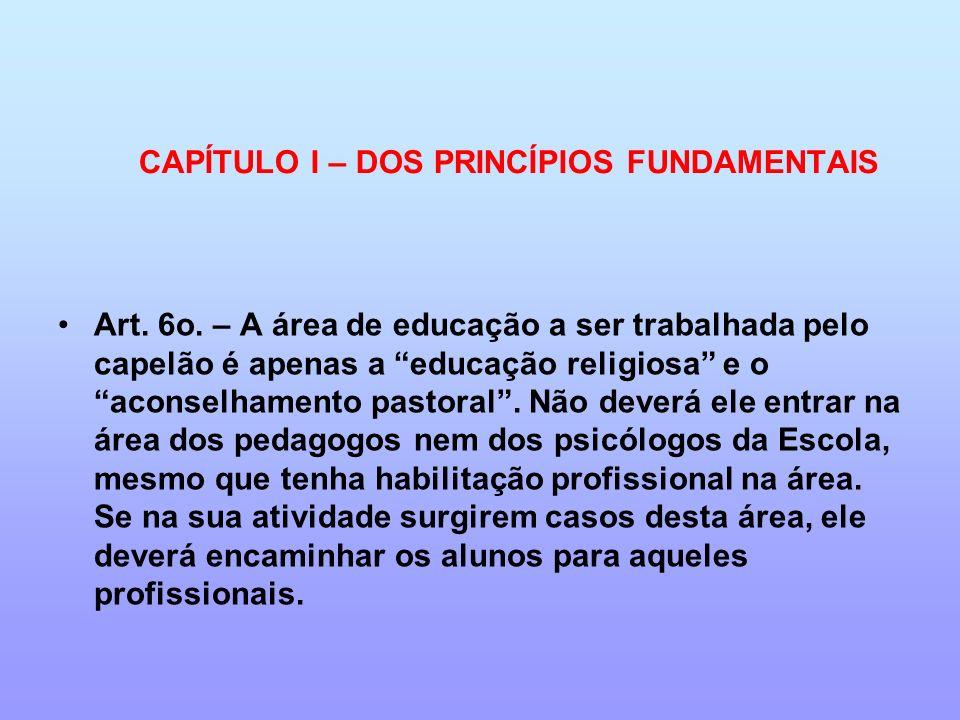 Art. 6o. – A área de educação a ser trabalhada pelo capelão é apenas a educação religiosa e o aconselhamento pastoral. Não deverá ele entrar na área d
