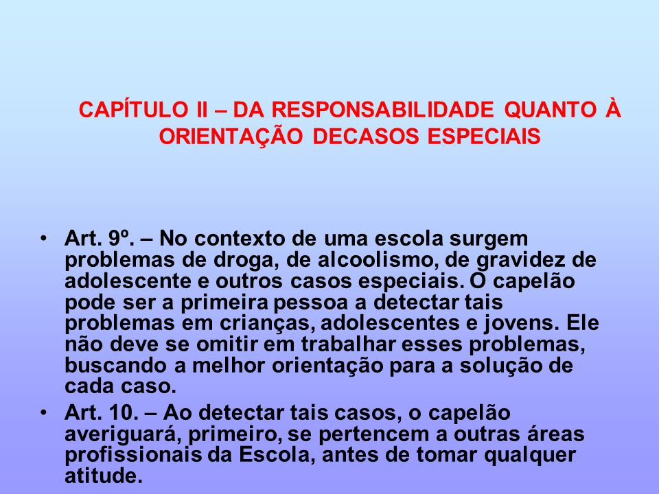 CAPÍTULO II – DA RESPONSABILIDADE QUANTO À ORIENTAÇÃO DECASOS ESPECIAIS Art. 9º. – No contexto de uma escola surgem problemas de droga, de alcoolismo,