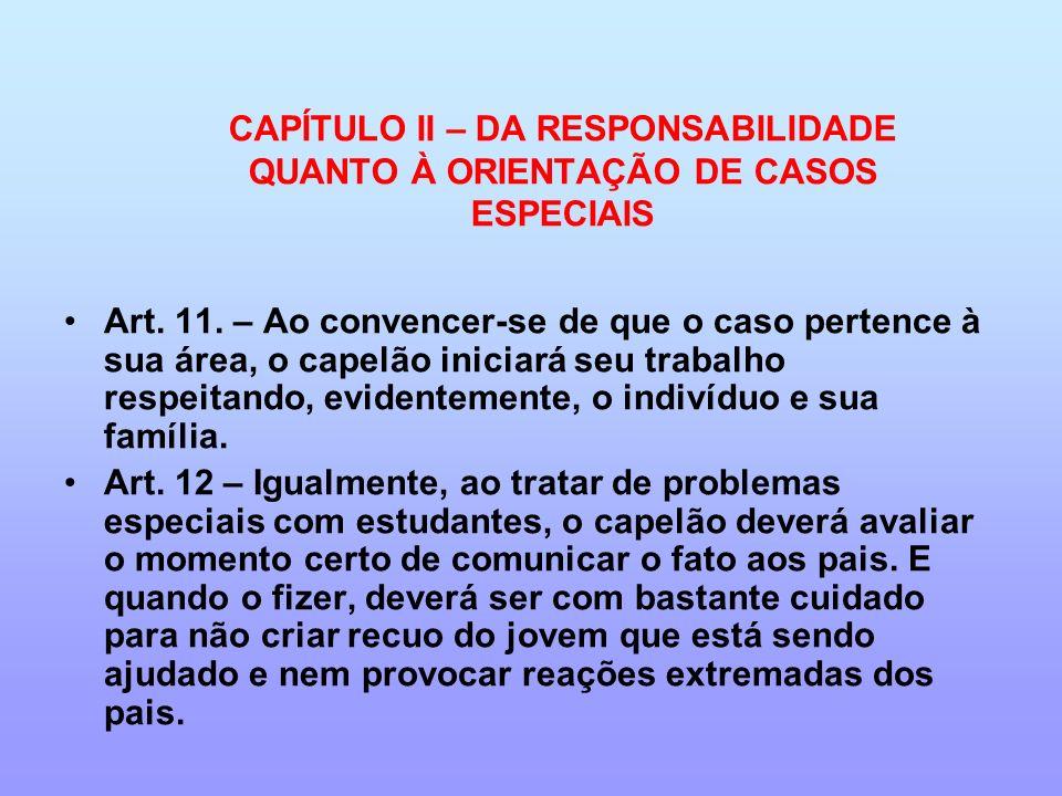 CAPÍTULO II – DA RESPONSABILIDADE QUANTO À ORIENTAÇÃO DE CASOS ESPECIAIS Art. 11. – Ao convencer-se de que o caso pertence à sua área, o capelão inici
