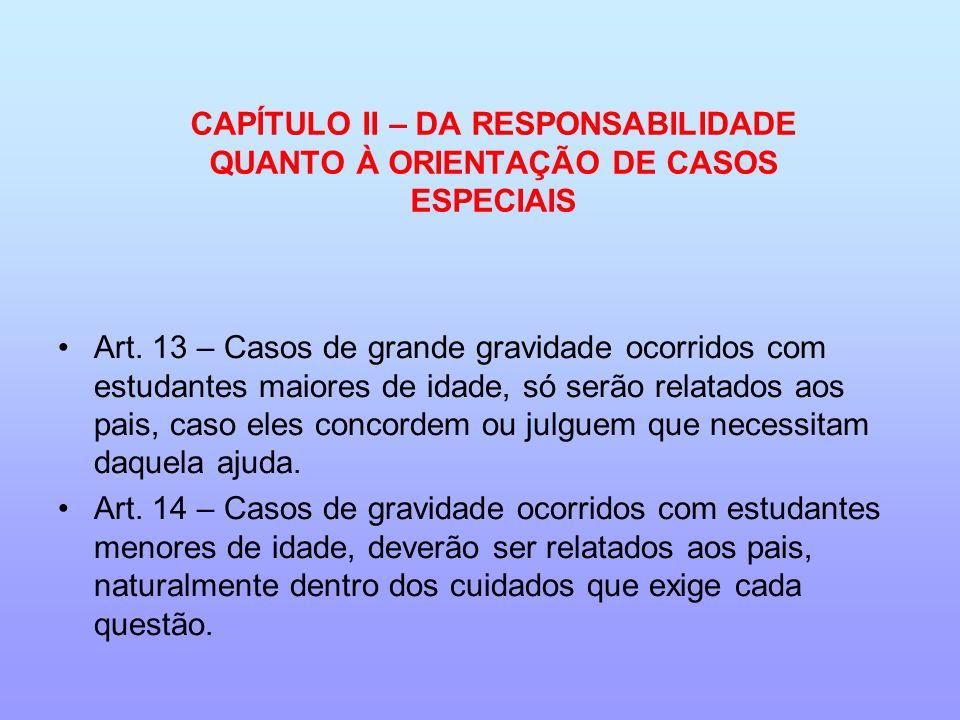 CAPÍTULO II – DA RESPONSABILIDADE QUANTO À ORIENTAÇÃO DE CASOS ESPECIAIS Art. 13 – Casos de grande gravidade ocorridos com estudantes maiores de idade